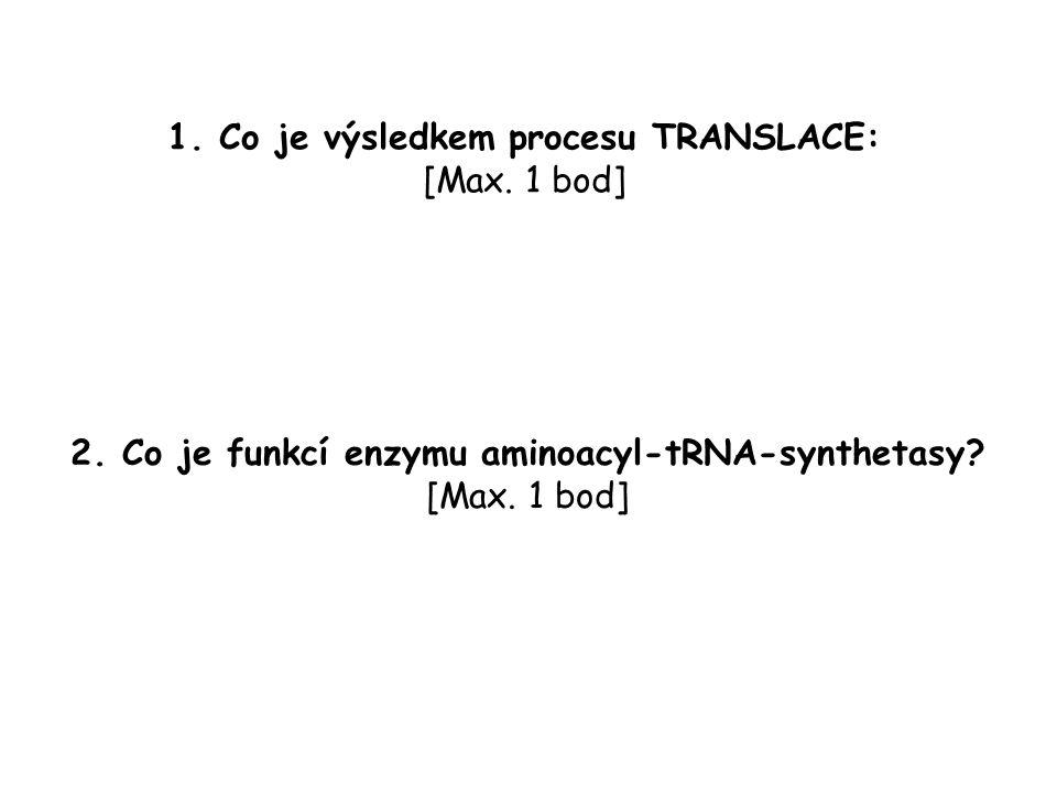 1. Co je výsledkem procesu TRANSLACE: [Max. 1 bod]